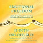 Emotional Freedom: Liberate Yourself From Negative Emotions and Transform Your Life | Judith Orloff