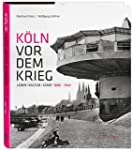 K�ln vor dem Krieg: Leben Kultur Stad...
