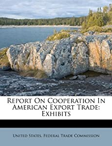 Report On Cooperation In American Export Trade: Exhibits: United