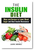 The Insulin Diet: Ways and Recipes to Lower Blood Sugar and Beat Insulin Resistance (Metabolic Syndrome & Weight Loss)