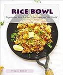 Rice Bowl: Vegetarian Rice Recipes fr...