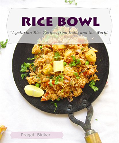 Rice Bowl: Vegetarian Rice Recipes from India and the World (Dinner Ideas Book 2) by Pragati Bidkar
