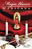img - for Magia Blanca Mexicana: Invocaciones a la Virgen de Guadalupe (Spanish Edition) by Mary Virginia Devine (2006-09-08) book / textbook / text book