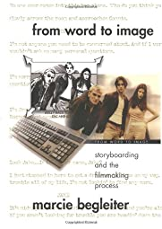 From Word to Image Storyboarding and the Filmmaking ProcessMarcie Begleiter