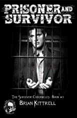 Prisoner and Survivor (a zombie apocalypse novel) (The Survivor Chronicles)