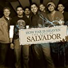 How Far Is Heaven: The Best of Salvador