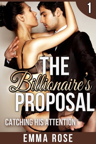Catching His Attention: The Billionaire's Proposal 1 by Emma Rose