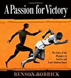 A Passion for Victory: The Story of the Olympics in Ancient and Early Modern Times (0375872523) by Bobrick, Benson