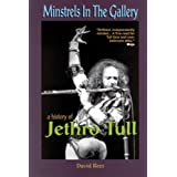 Minstrels In The Gallery: A History Of Jethro Tullby David Rees