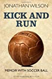Jonathan Wilson Kick and Run: Memoir with Soccer Ball (Bloomsbury Reader)