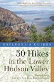 Explorers Guide 50 Hikes in the Lower Hudson Valley: Hikes and Walks from Westchester County to Albany County (Third Edition)  (Explorers 50 Hikes)