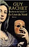 echange, troc Guy Rachet - Duchesse de la nuit, Tome 2 : Le Lion du Nord