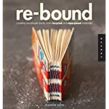 Re-Bound: Creating Handmade Books from Recycled and Repurposed Materialsby Jeannine Stein