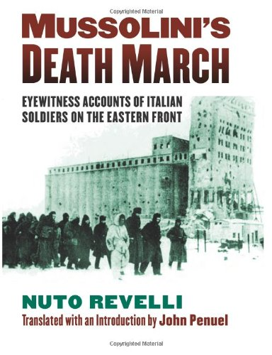 Mussolini's Death March: Eyewitness Accounts of Italian Soldiers on the Eastern Front (Modern War Studies)