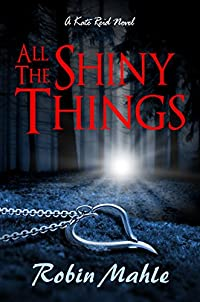 All The Shiny Things: A Kate Reid Novel by Robin Mahle ebook deal