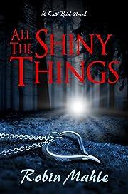 All the Shiny Things: A Kate Reid Novel (Kate Reid Series Book 1)