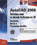 echange, troc Olivier Le Frapper - Autocad 2008 - Entrainez-vous au dessin technique en 2D (conception, dessin et présentation détaillée)