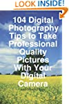 104 Digital Photography Tips to Take...
