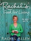 Rachel Allen Rachel's Food for Living by Allen, Rachel [03 September 2007]