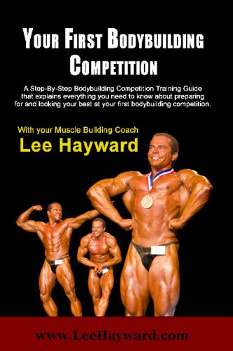 Your First Bodybuilding Competition: A Step-By-Step Bodybuilding Contest Training Guide That Shows You How To Prepare For Your First Show