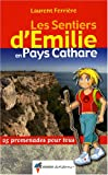 echange, troc Laurent Ferrière - Les sentiers d'Emilie en Pays Cathare : 25 promenades pour tous