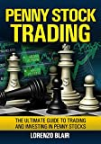 Penny Stock Trading: The Ultimate Guide to Trading and Investing in Penny Stocks