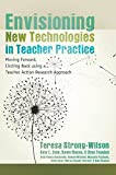img - for Envisioning New Technologies in Teacher Practice: Moving Forward, Circling Back using a Teacher Action Research Approach (New Literacies and Digital Epistemologies) book / textbook / text book