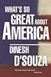 img - for What's So Great About America 1st (first) by D'Souza, Dinesh (2002) Hardcover book / textbook / text book