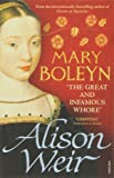 Alison Weir Mary Boleyn: 'The Great and Infamous Whore'