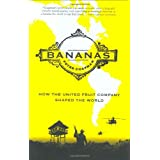 Bananas: How The United Fruit Company Shaped the World ~ Peter Chapman
