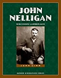 John Nelligan: Wisconsin Lumberjack (Badger Biographies Series)