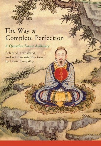 The Way of Complete Perfection: A Quanzhen Daoist Anthology