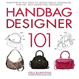 img - for Handbag Designer 101: Everything You Need to Know About Designing, Making, and Marketing Handbags book / textbook / text book