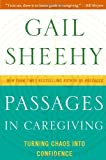 Passages in Caregiving: Turning Chaos into Confidence (006166121X) by Sheehy, Gail