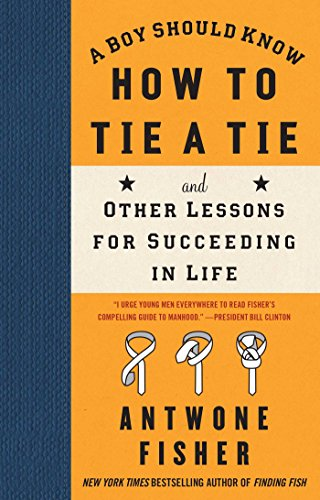 A Boy Should Know How to Tie a Tie: And Other Lessons for Succeeding in Life (Antwone Fisher compare prices)