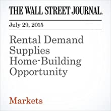 Rental Demand Supplies Home-Building Opportunity (       UNABRIDGED) by Justin Lahart Narrated by Ken Borgers