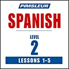 Spanish Level 2 Lessons 1-5: Learn to Speak and Understand Spanish with Pimsleur Language Programs Hörbuch von  Pimsleur Gesprochen von:  Pimsleur