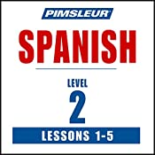 Spanish Level 2 Lessons 1-5: Learn to Speak and Understand Spanish with Pimsleur Language Programs |  Pimsleur