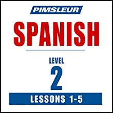 Spanish Level 2 Lessons 1-5: Learn to Speak and Understand Spanish with Pimsleur Language Programs Audiobook by  Pimsleur Narrated by  Pimsleur