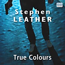 True Colours: Dan Shepherd, Book 10 Audiobook by Stephen Leather Narrated by Paul Thornley