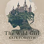 The Wild Girl | Kate Forsyth