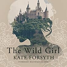The Wild Girl (       UNABRIDGED) by Kate Forsyth Narrated by Kate Reading