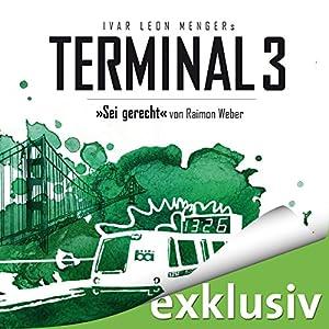 Sei gerecht (Terminal 3 - Folge 6) Audiobook