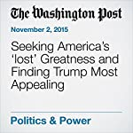 Seeking America's 'lost' Greatness and Finding Trump Most Appealing | Marc Fisher