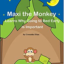 Maxi the Monkey Learns Why Going to Bed Early Is Important: The Safari Children's Books on Good Behavior (       UNABRIDGED) by Cressida Elias Narrated by Millian Quinteros