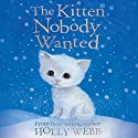 The Kitten Nobody Wanted (       UNABRIDGED) by Holly Webb Narrated by Phyllida Nash