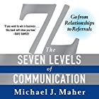 7L: The Seven Levels of Communication: Go from Relationships to Referrals Hörbuch von Michael J Maher Gesprochen von: Michael J Maher