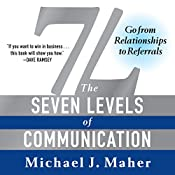 7L: The Seven Levels of Communication: Go from Relationships to Referrals  | [Michael J Maher]