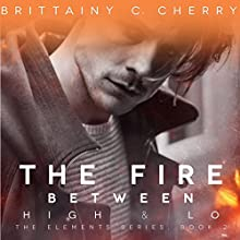 The Fire Between High & Lo Audiobook by Brittainy C. Cherry Narrated by Graham Halstead, Emily Woo Zeller