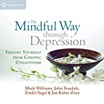 The Mindful Way Through Depression: Freeing Yourself from Chronic Unhappiness | Mark Williams,John Teasdale,Zindel Segal,Jon Kabat-Zin